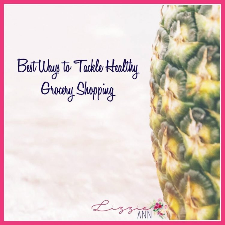 Best Ways to Tackle Healthy Grocery Shopping