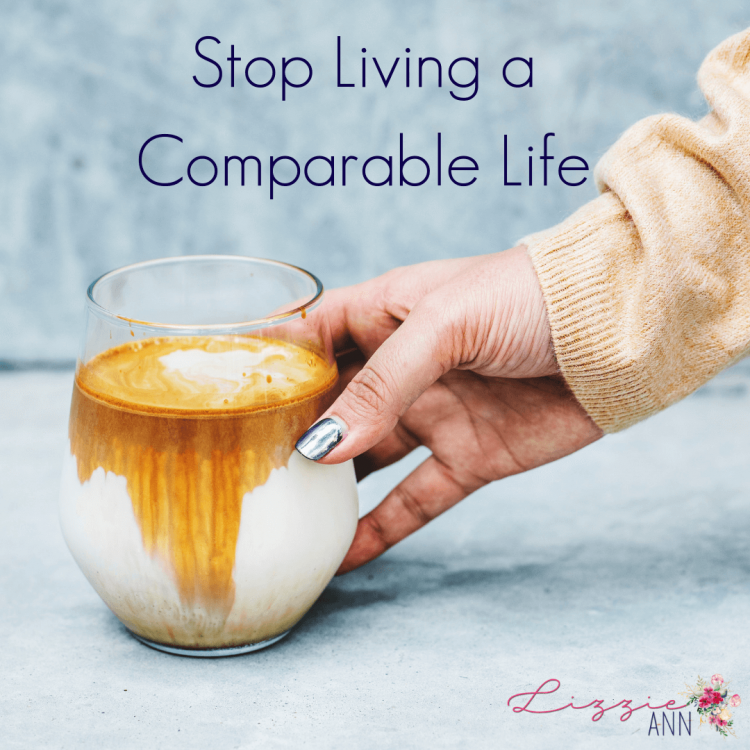 Stop Living a Comparable Life