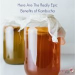 Here Are The Really Epic Benefits of Kombucha