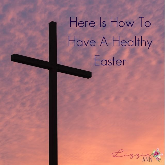 Here Is How To Have A Healthy Easter