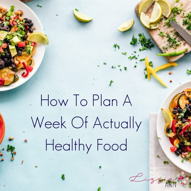 How To Plan A Week Of Actually Healthy Food