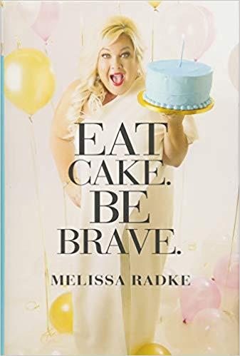 Eat Cake. Be Brave. by Melissa Radke