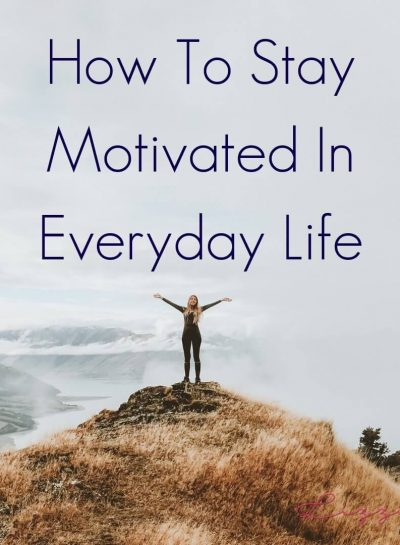How To Stay Motivated In Everyday Life