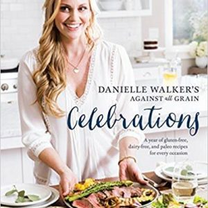 Danielle Walker's Against All Grain Celebrations