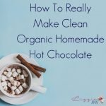 How To Really Make Clean Organic Homemade Hot Chocolate