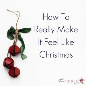 How To Really Make It Feel Like Christmas