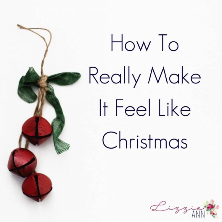 How To Really Make It Feel Like Christmas
