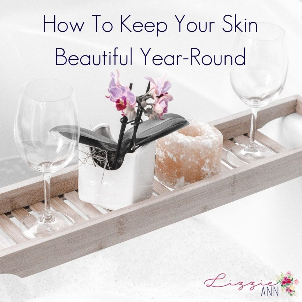 How To Keep Your Skin Beautiful Year-Round
